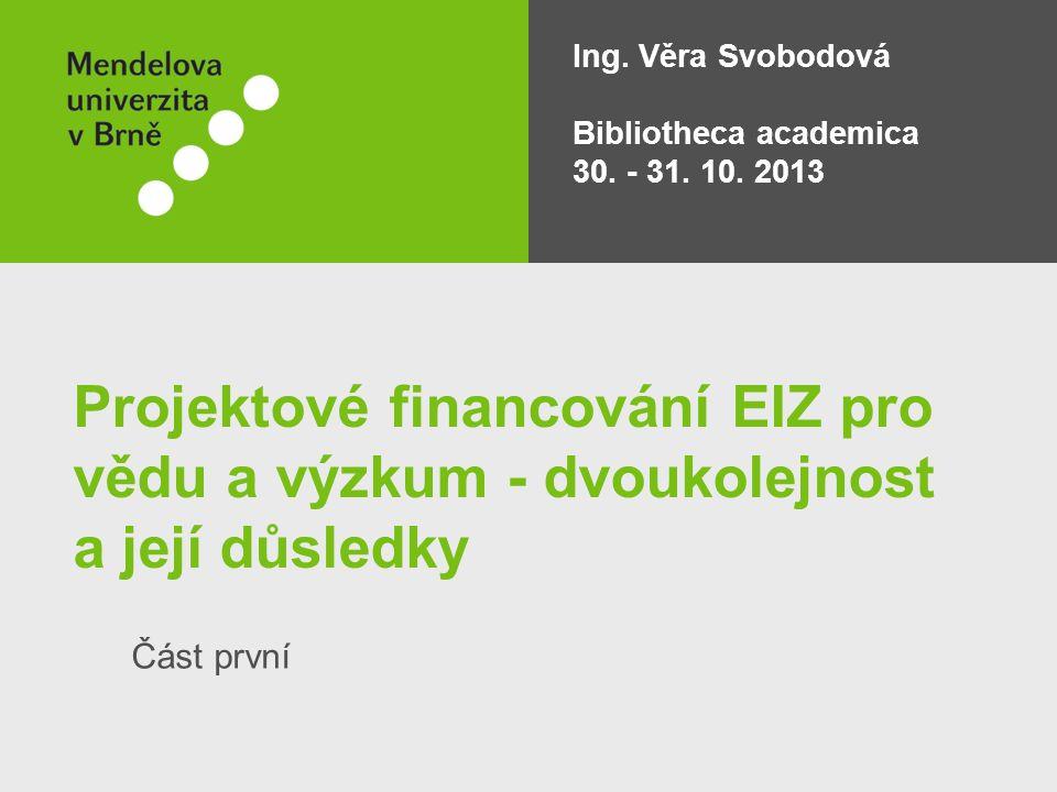 Projektové financování EIZ pro vědu a výzkum - dvoukolejnost a její důsledky Část první Ing.