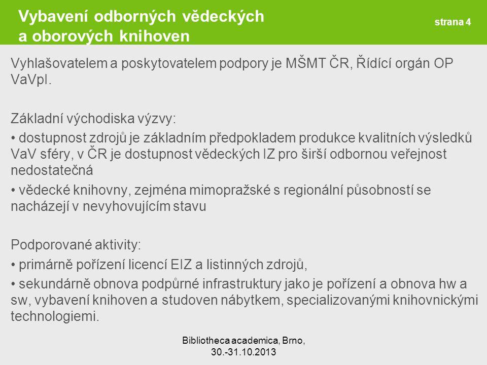 Bibliotheca academica, Brno, 30.-31.10.2013 Vybavení odborných vědeckých a oborových knihoven Vyhlašovatelem a poskytovatelem podpory je MŠMT ČR, Řídící orgán OP VaVpI.