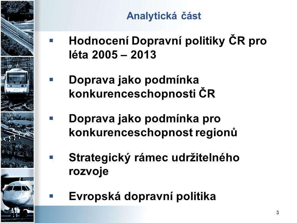 3 Analytická část  Hodnocení Dopravní politiky ČR pro léta 2005 – 2013  Doprava jako podmínka konkurenceschopnosti ČR  Doprava jako podmínka pro ko