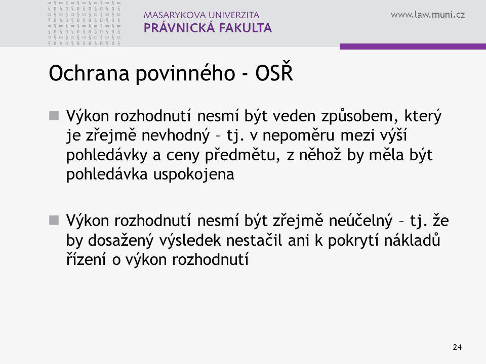 www.law.muni.cz 24 Ochrana povinného - OSŘ Výkon rozhodnutí nesmí být veden způsobem, který je zřejmě nevhodný – tj.