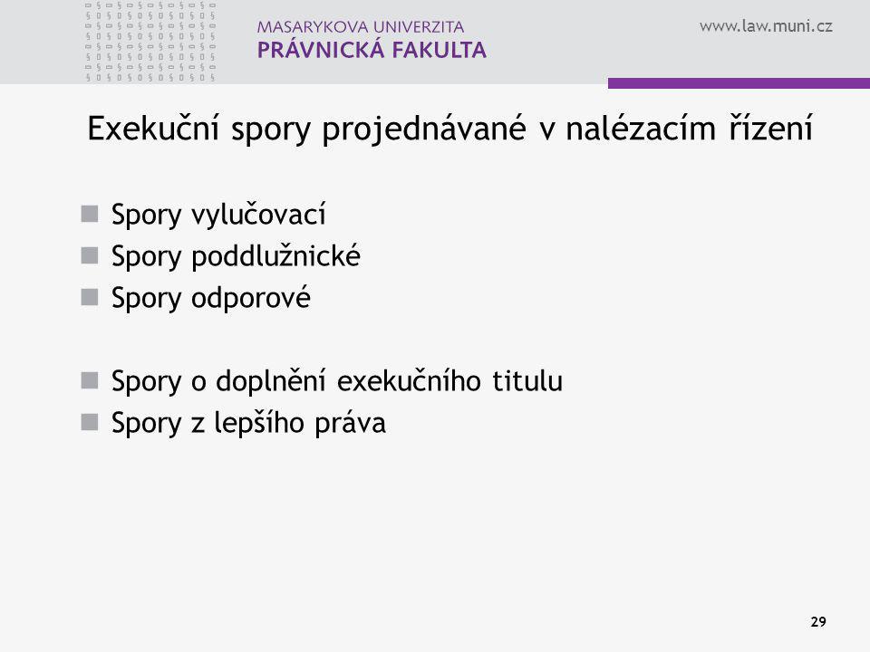 www.law.muni.cz 29 Exekuční spory projednávané v nalézacím řízení Spory vylučovací Spory poddlužnické Spory odporové Spory o doplnění exekučního titulu Spory z lepšího práva