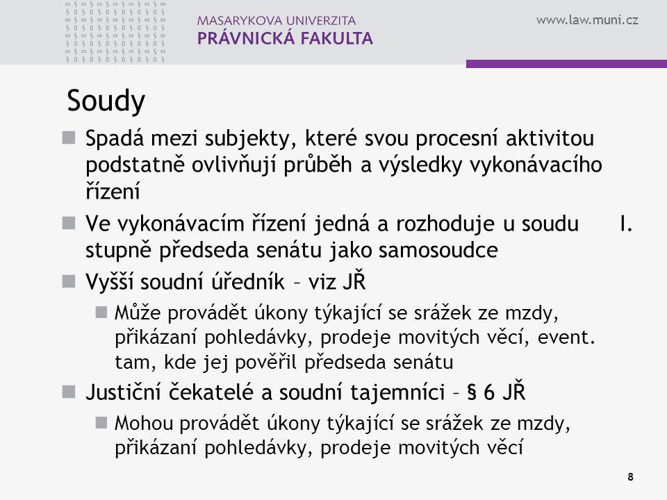 www.law.muni.cz 8 Soudy Spadá mezi subjekty, které svou procesní aktivitou podstatně ovlivňují průběh a výsledky vykonávacího řízení Ve vykonávacím řízení jedná a rozhoduje u soudu I.