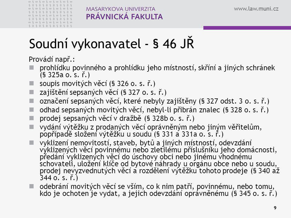 www.law.muni.cz 30 Vylučovací spory § 267 OSŘ Právo k majetku, které nepřipouští výkon rozhodnutí, lze uplatnit vůči oprávněnému návrhem na vyloučení majetku z výkonu rozhodnutí v řízení podle třetí části tohoto zákona.