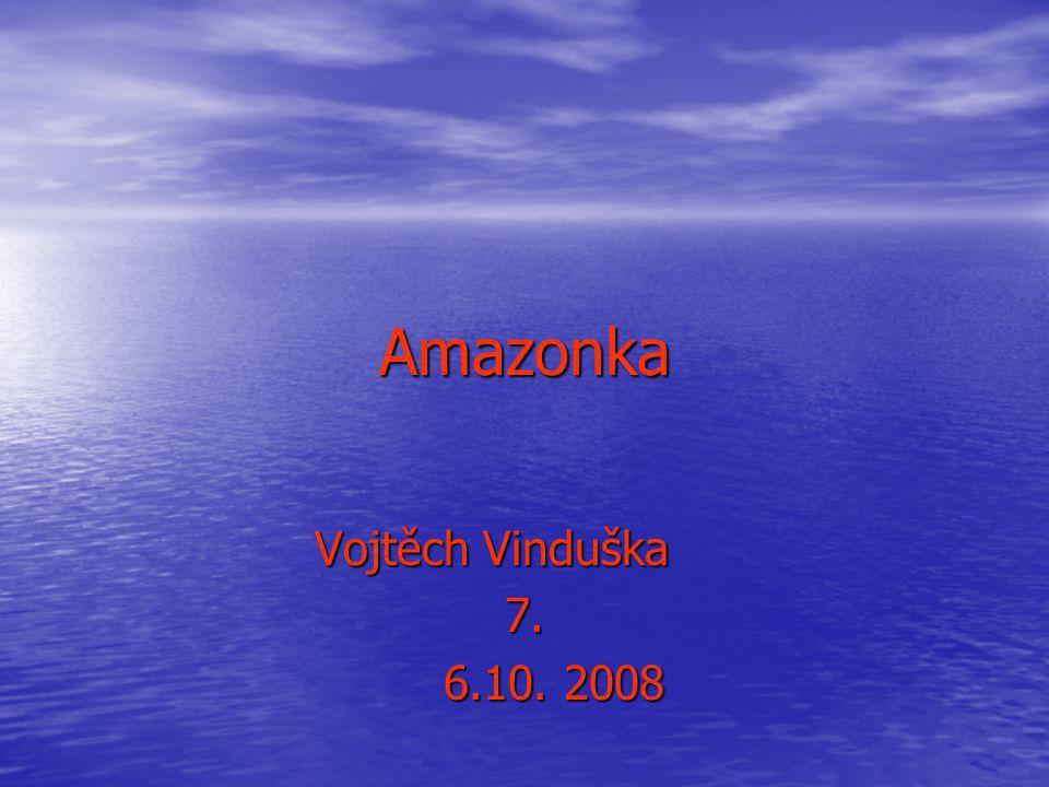 Amazonka Vojtěch Vinduška 7. 6.10. 2008 6.10. 2008