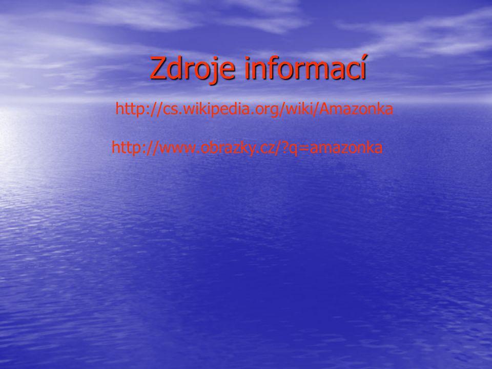 http://www.obrazky.cz/?q=amazonka http://cs.wikipedia.org/wiki/Amazonka Zdroje informací
