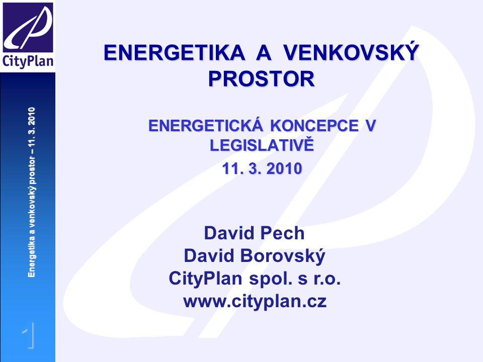 Energetika a venkovský prostor – 11. 3. 2010 1 ENERGETIKA A VENKOVSKÝ PROSTOR ENERGETICKÁ KONCEPCE V LEGISLATIVĚ 11. 3. 2010 David Pech David Borovský