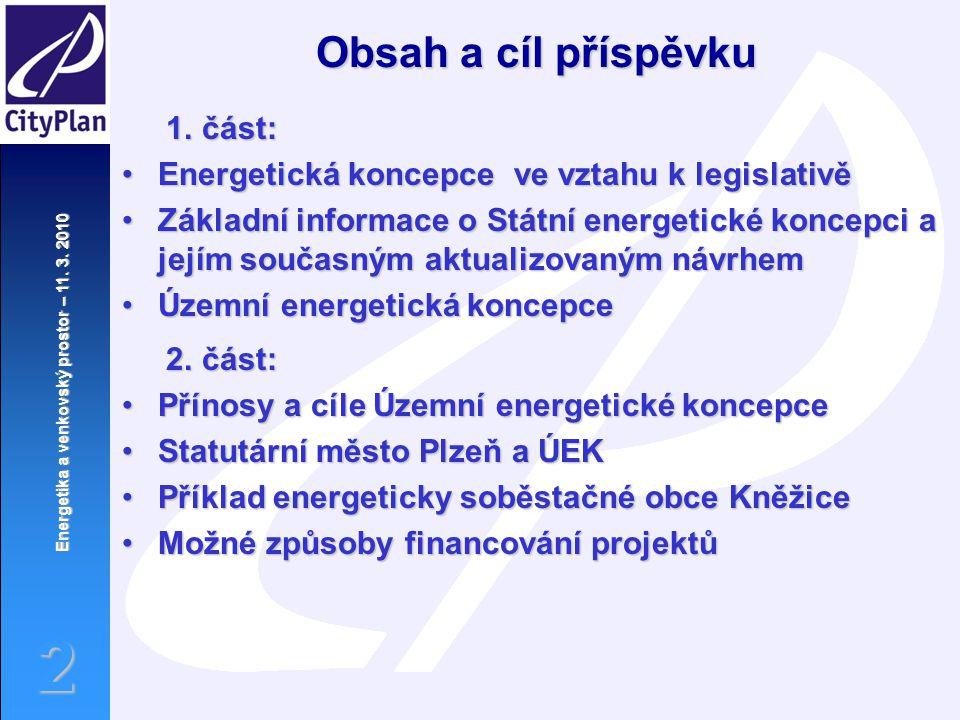 Energetika a venkovský prostor – 11. 3. 2010 2 1. část: 1. část: Energetická koncepce ve vztahu k legislativěEnergetická koncepce ve vztahu k legislat