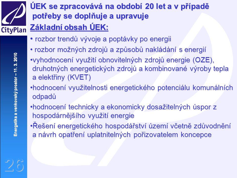 Energetika a venkovský prostor – 11. 3. 2010 26 ÚEK se zpracovává na období 20 let a v případě potřeby se doplňuje a upravuje Základní obsah ÚEK: rozb