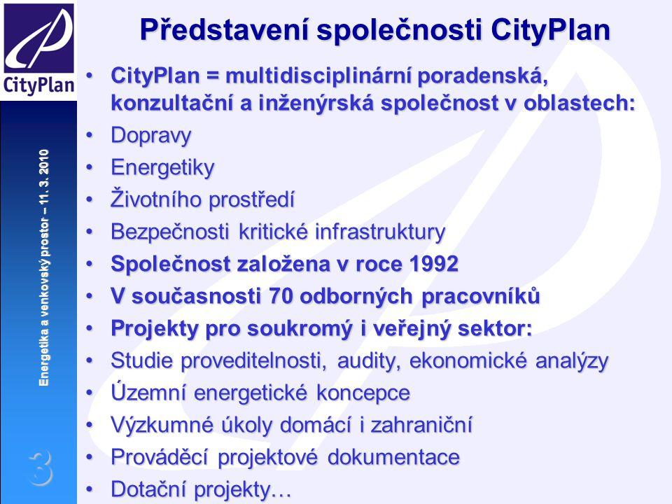Energetika a venkovský prostor – 11. 3. 2010 3 Představení společnosti CityPlan CityPlan = multidisciplinární poradenská, konzultační a inženýrská spo