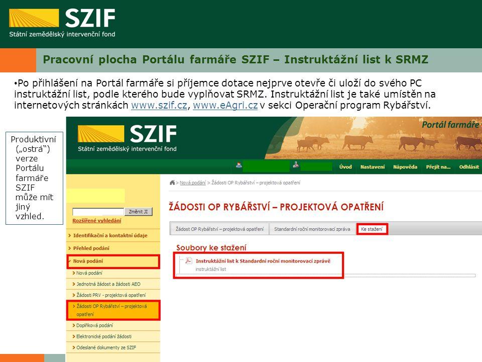 """Pracovní plocha Portálu farmáře SZIF – Instruktážní list k SRMZ Produktivní (""""ostrá"""") verze Portálu farmáře SZIF může mít jiný vzhled. Po přihlášení n"""
