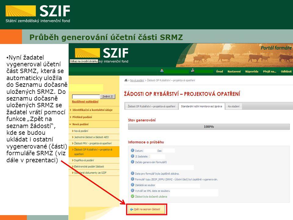 Průběh generování účetní části SRMZ Nyní žadatel vygeneroval účetní část SRMZ, která se automaticky uložila do Seznamu dočasně uložených SRMZ. Do sezn