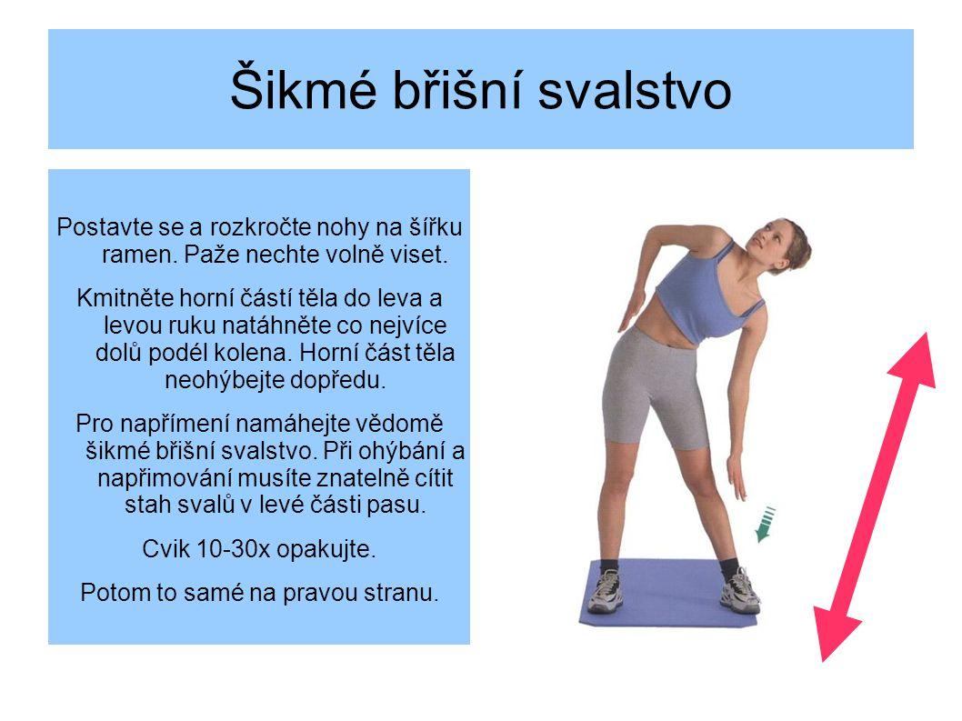 Šikmé břišní svalstvo Postavte se a rozkročte nohy na šířku ramen.