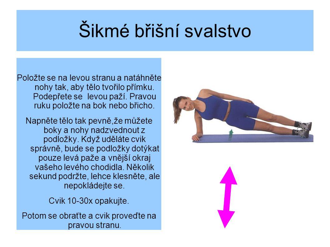 Šikmé břišní svalstvo Položte se na levou stranu a natáhněte nohy tak, aby tělo tvořilo přímku.