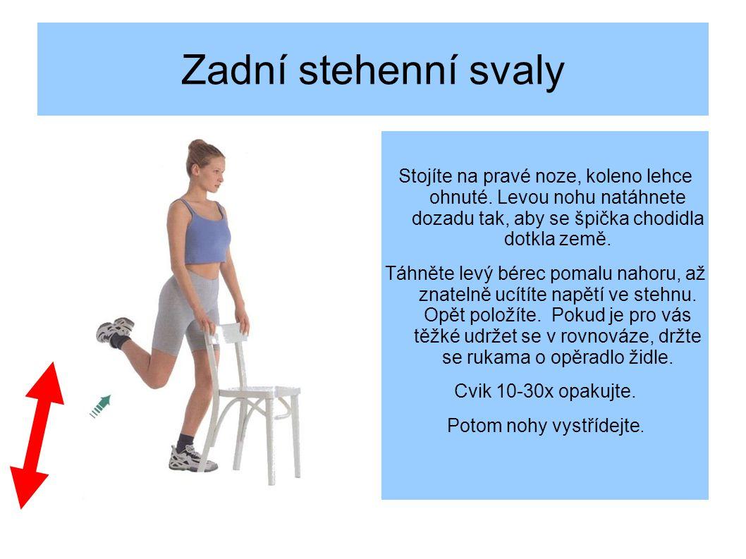 Zadní stehenní svaly Stojíte na pravé noze, koleno lehce ohnuté.