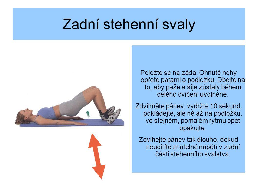 Zadní stehenní svaly Položte se na záda.Ohnuté nohy opřete patami o podložku.