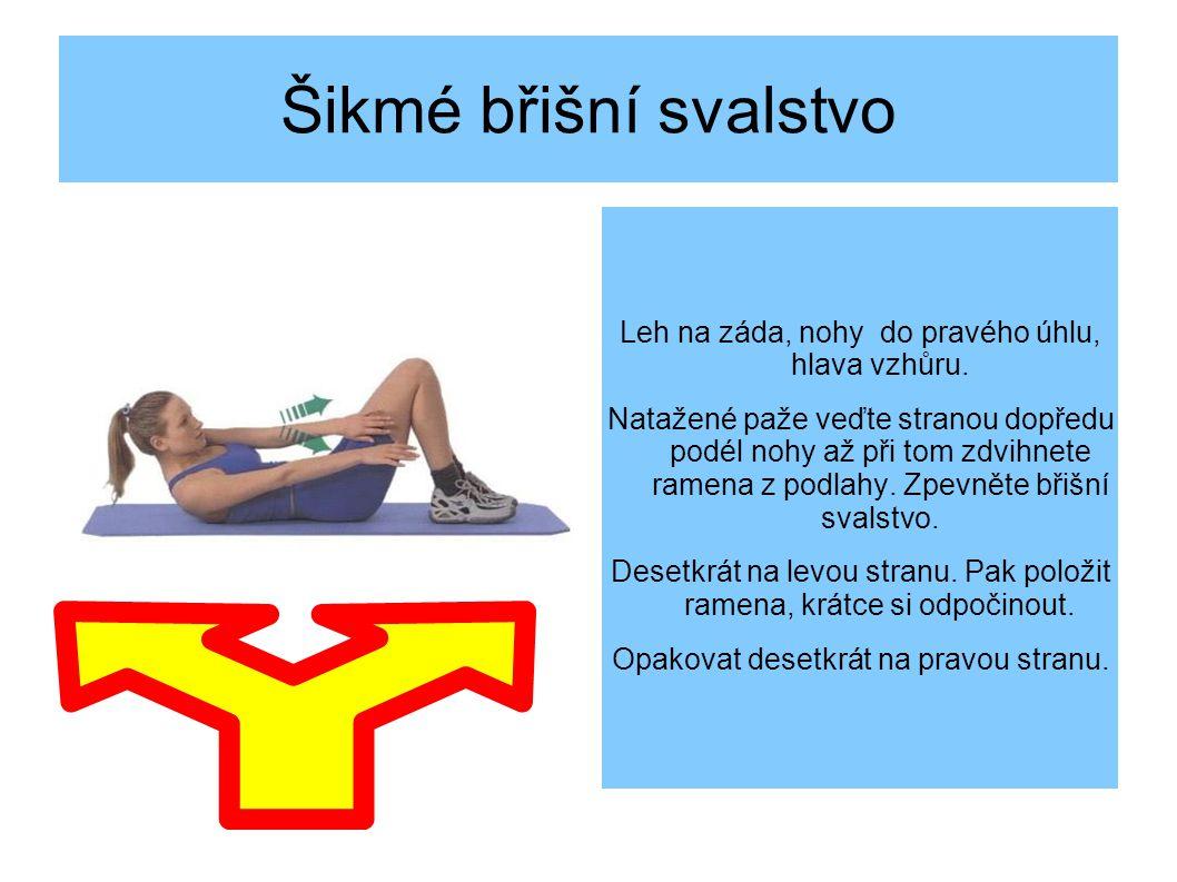 Šikmé břišní svalstvo Leh na záda, nohy do pravého úhlu, hlava vzhůru.