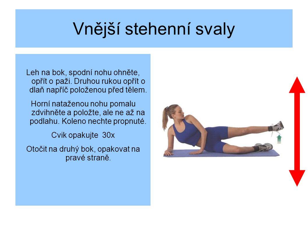 Vnější stehenní svaly Leh na bok, spodní nohu ohněte, opřít o paži.