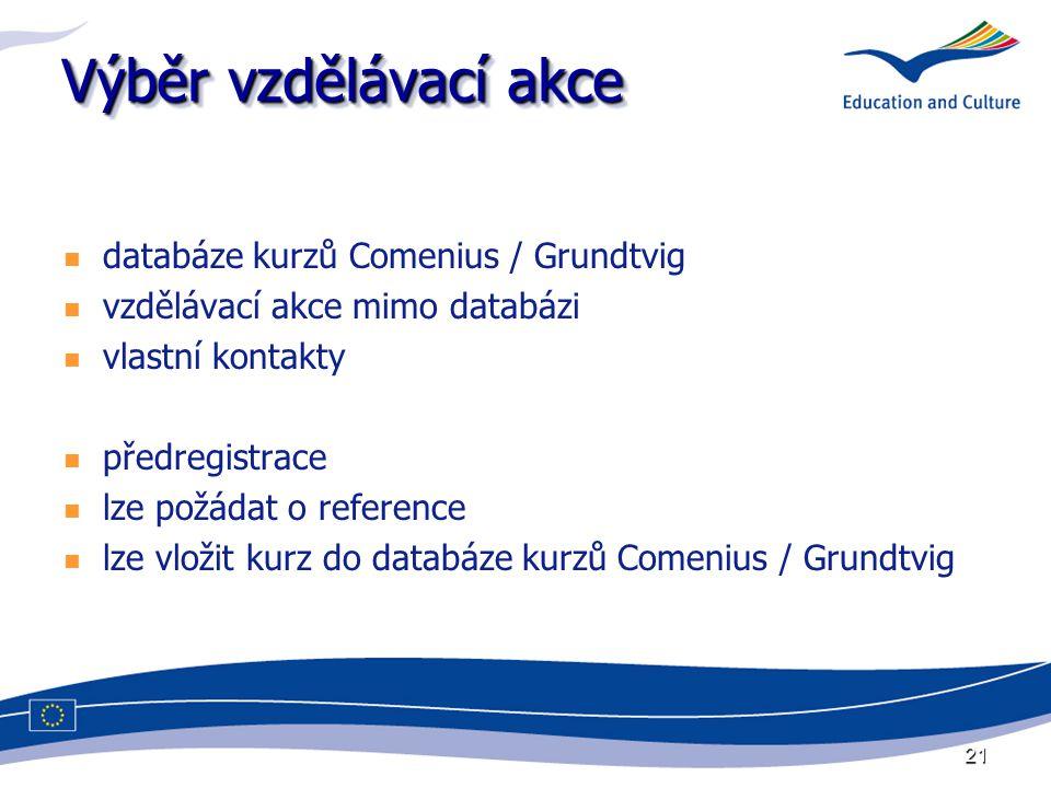 21 Výběr vzdělávací akce databáze kurzů Comenius / Grundtvig vzdělávací akce mimo databázi vlastní kontakty předregistrace lze požádat o reference lze vložit kurz do databáze kurzů Comenius / Grundtvig