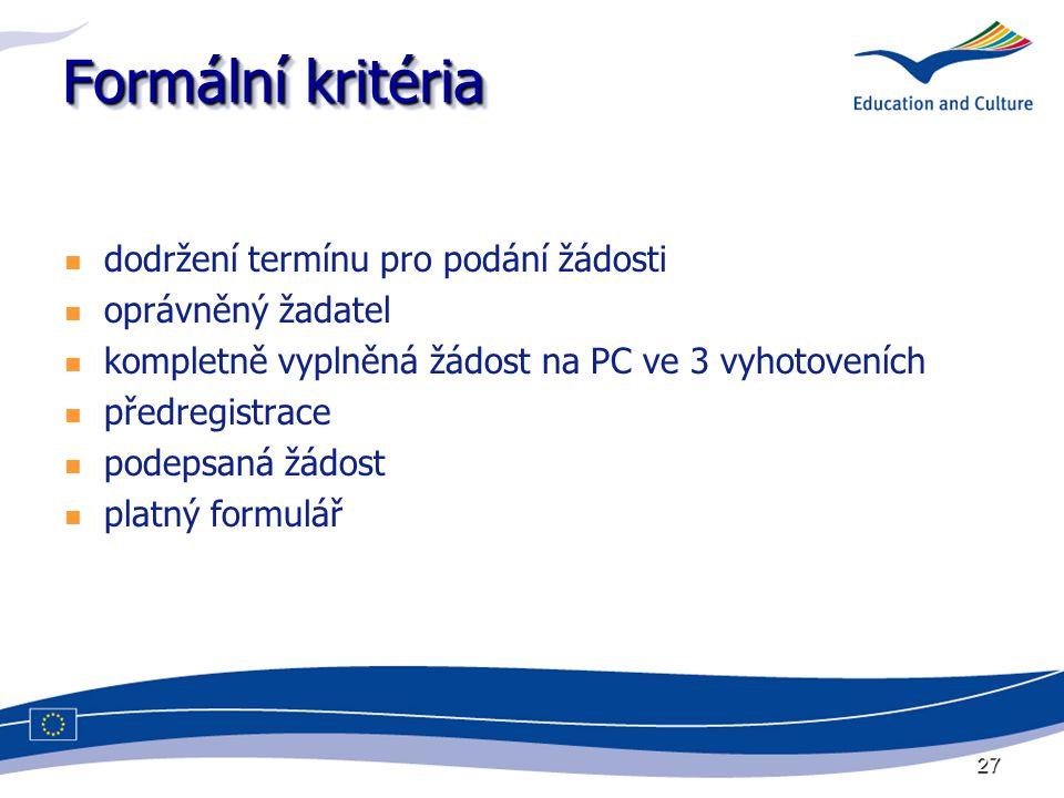 27 Formální kritéria dodržení termínu pro podání žádosti oprávněný žadatel kompletně vyplněná žádost na PC ve 3 vyhotoveních předregistrace podepsaná žádost platný formulář