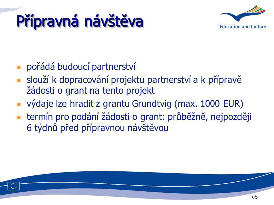 45 Přípravná návštěva pořádá budoucí partnerství slouží k dopracování projektu partnerství a k přípravě žádosti o grant na tento projekt výdaje lze hradit z grantu Grundtvig (max.
