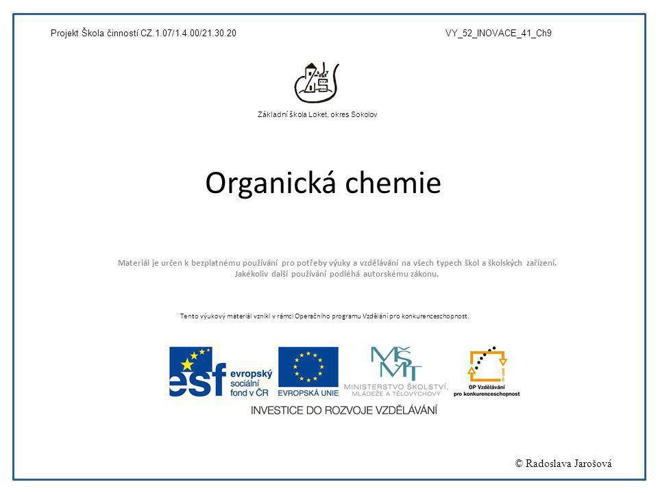 Organická chemie Materiál je určen k bezplatnému používání pro potřeby výuky a vzdělávání na všech typech škol a školských zařízení. Jakékoliv další p