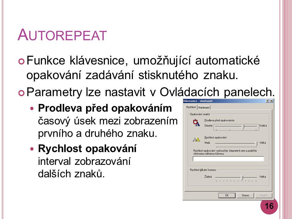 A UTOREPEAT Funkce klávesnice, umožňující automatické opakování zadávání stisknutého znaku.
