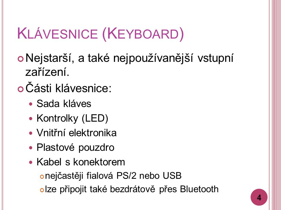 K LÁVESNICE (K EYBOARD ) Nejstarší, a také nejpoužívanější vstupní zařízení.