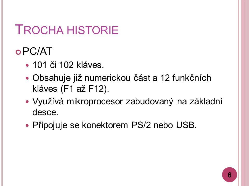 T ROCHA HISTORIE PC/AT 101 či 102 kláves. Obsahuje již numerickou část a 12 funkčních kláves (F1 až F12). Využívá mikroprocesor zabudovaný na základní