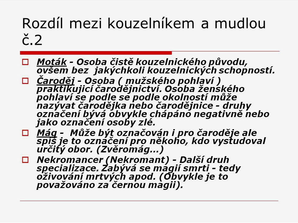 Rozdíl mezi kouzelníkem a mudlou č.2  Moták - Osoba čistě kouzelnického původu, ovšem bez jakýchkoli kouzelnických schopností.