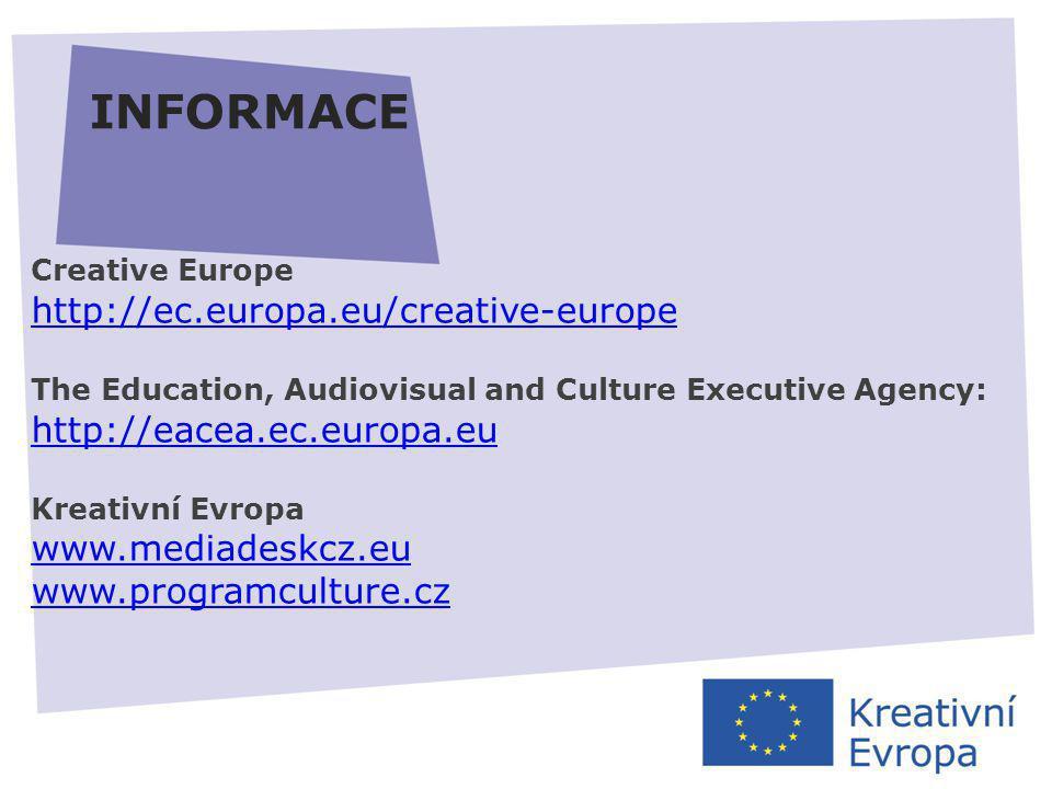 27.11.2013 INFORMACE Creative Europe http://ec.europa.eu/creative-europe The Education, Audiovisual and Culture Executive Agency: http://eacea.ec.euro
