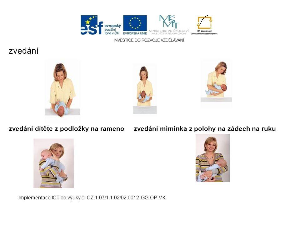 zvedání zvedání dítěte z podložky na rameno zvedání miminka z polohy na zádech na ruku Implementace ICT do výuky č. CZ.1.07/1.1.02/02.0012 GG OP VK