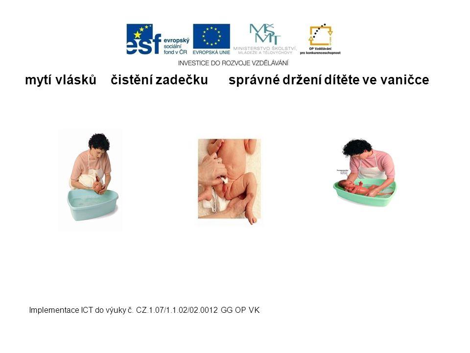 mytí vlásků čistění zadečku správné držení dítěte ve vaničce Implementace ICT do výuky č. CZ.1.07/1.1.02/02.0012 GG OP VK