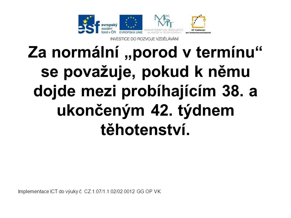 """Za normální """"porod v termínu"""" se považuje, pokud k němu dojde mezi probíhajícím 38. a ukončeným 42. týdnem těhotenství. Implementace ICT do výuky č. C"""