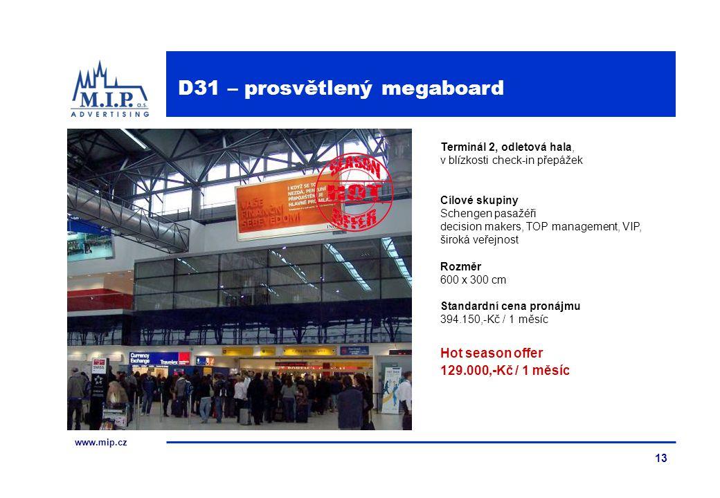www.mip.cz 13 Terminál 2, odletová hala, v blízkosti check-in přepážek Cílové skupiny Schengen pasažéři decision makers, TOP management, VIP, široká v