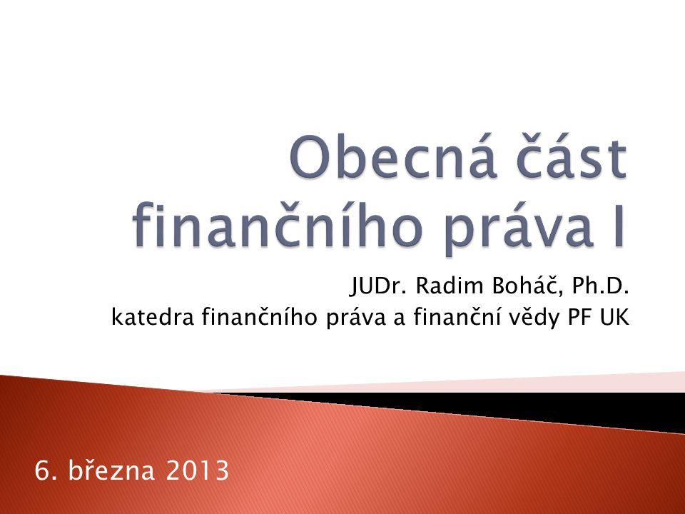 JUDr. Radim Boháč, Ph.D. katedra finančního práva a finanční vědy PF UK 6. března 2013