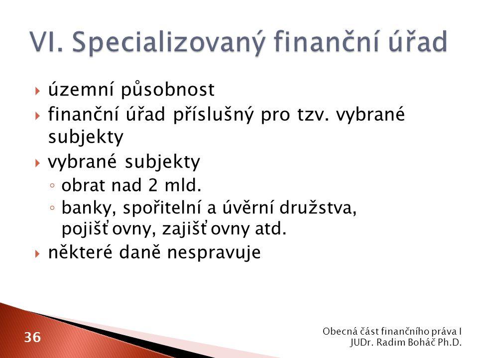  územní působnost  finanční úřad příslušný pro tzv. vybrané subjekty  vybrané subjekty ◦ obrat nad 2 mld. ◦ banky, spořitelní a úvěrní družstva, po