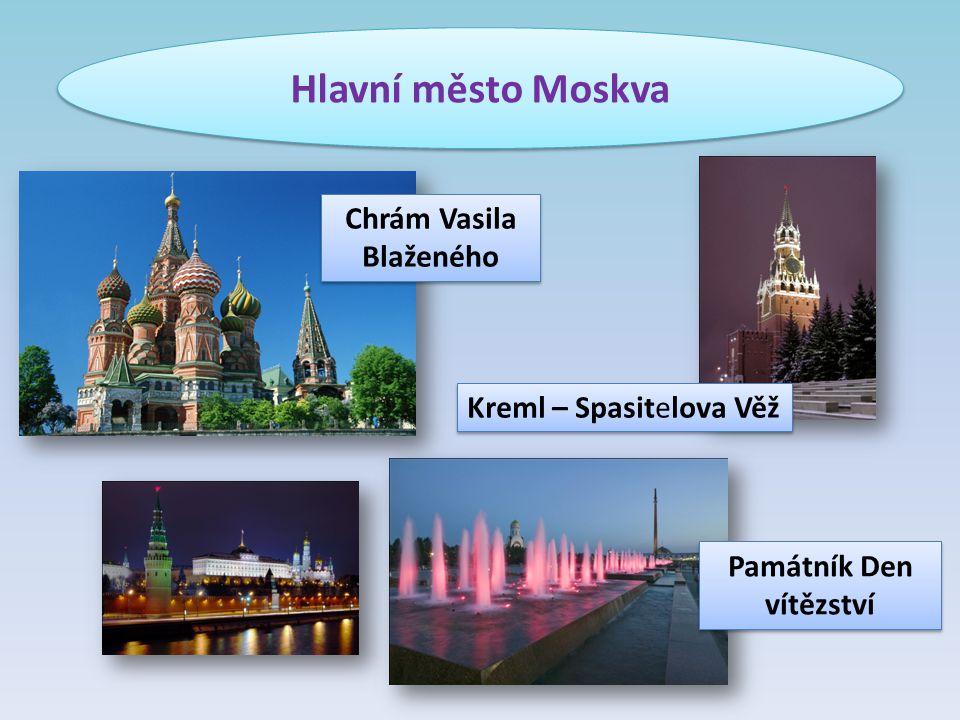 Hlavní město Moskva Chrám Vasila Blaženého Kreml – Spasitelova Věž Památník Den vítězství