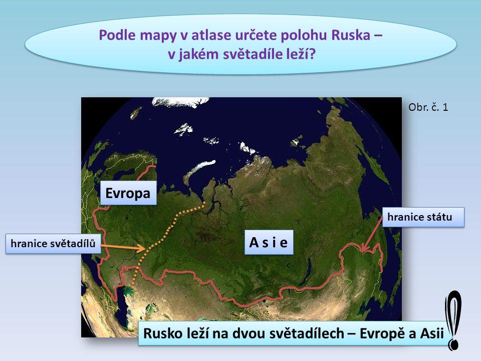 Podle mapy v atlase určete polohu Ruska – v jakém světadíle leží? Podle mapy v atlase určete polohu Ruska – v jakém světadíle leží? Evropa A s i e hra