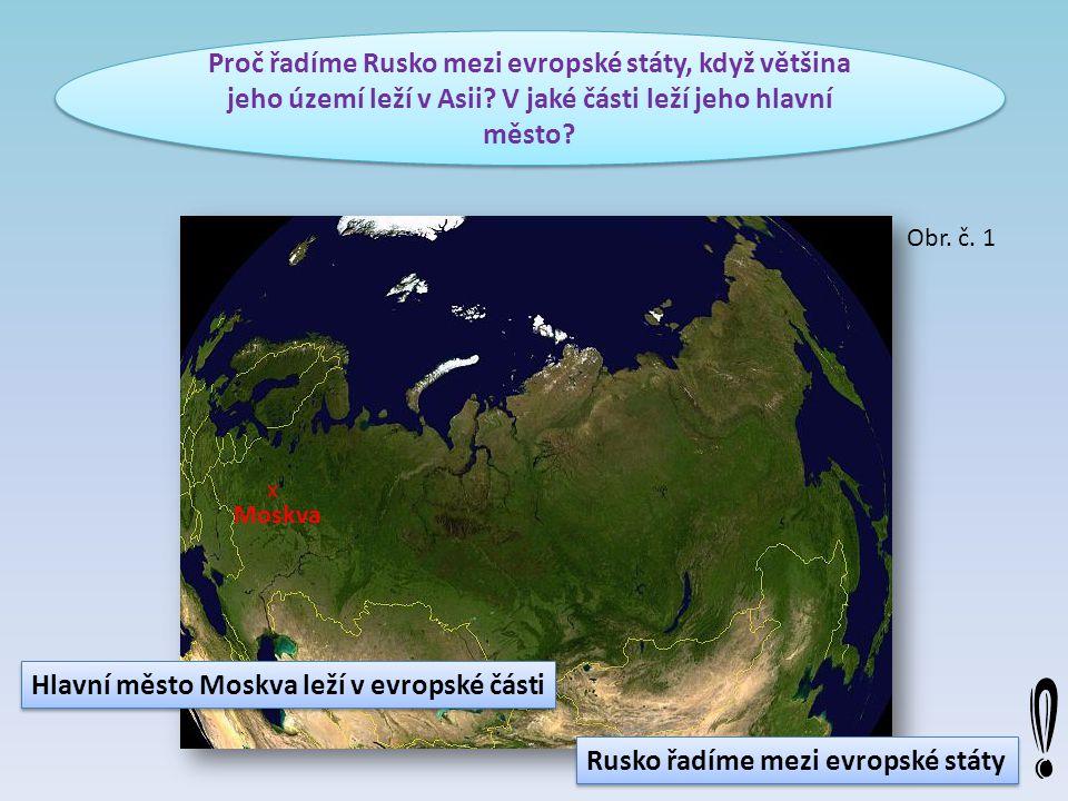 Proč řadíme Rusko mezi evropské státy, když většina jeho území leží v Asii? V jaké části leží jeho hlavní město? x Moskva Hlavní město Moskva leží v e