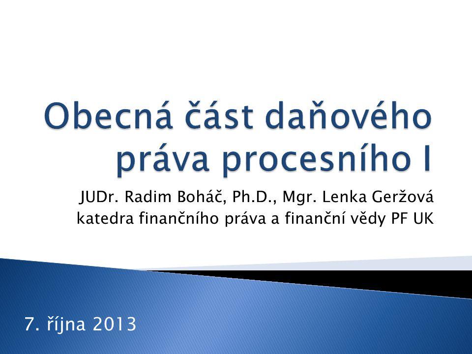 JUDr. Radim Boháč, Ph.D., Mgr. Lenka Geržová katedra finančního práva a finanční vědy PF UK 7. října 2013