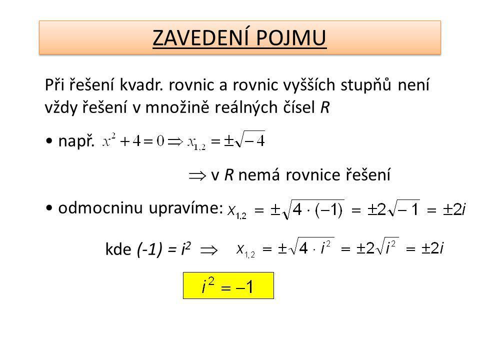 Při řešení kvadr. rovnic a rovnic vyšších stupňů není vždy řešení v množině reálných čísel R např.
