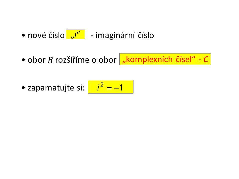 """nové číslo - imaginární číslo obor R rozšíříme o obor zapamatujte si: """"i """"i """"komplexních čísel - C"""