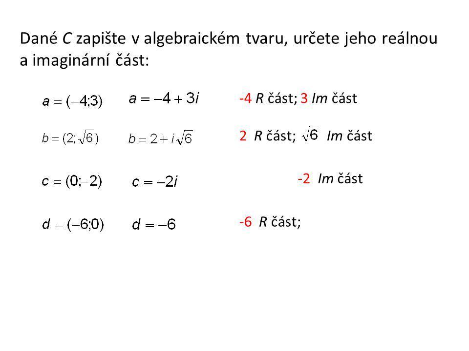 Dané C zapište v algebraickém tvaru, určete jeho reálnou a imaginární část: -4 R část; 3 Im část 2 R část; Im část -2 Im část -6 R část;