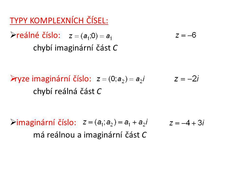 TYPY KOMPLEXNÍCH ČÍSEL:  reálné číslo: chybí imaginární část C  ryze imaginární číslo: chybí reálná část C  imaginární číslo: má reálnou a imaginární část C