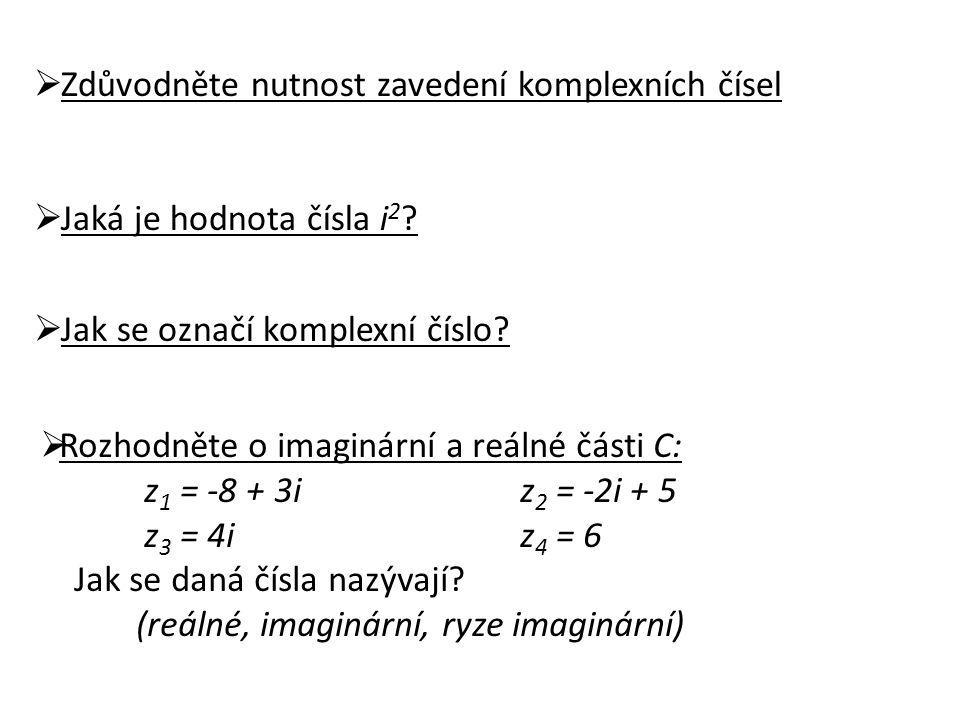  Zdůvodněte nutnost zavedení komplexních čísel  Jaká je hodnota čísla i 2 .