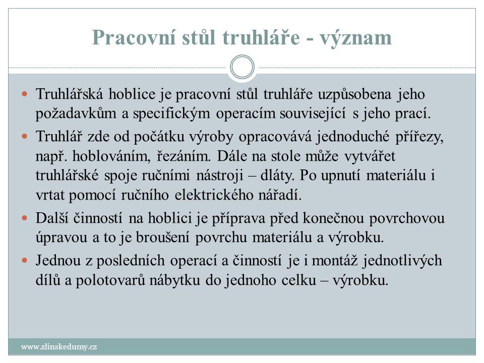Pracovní stůl truhláře - význam www.zlinskedumy.cz Truhlářská hoblice je pracovní stůl truhláře uzpůsobena jeho požadavkům a specifickým operacím souv