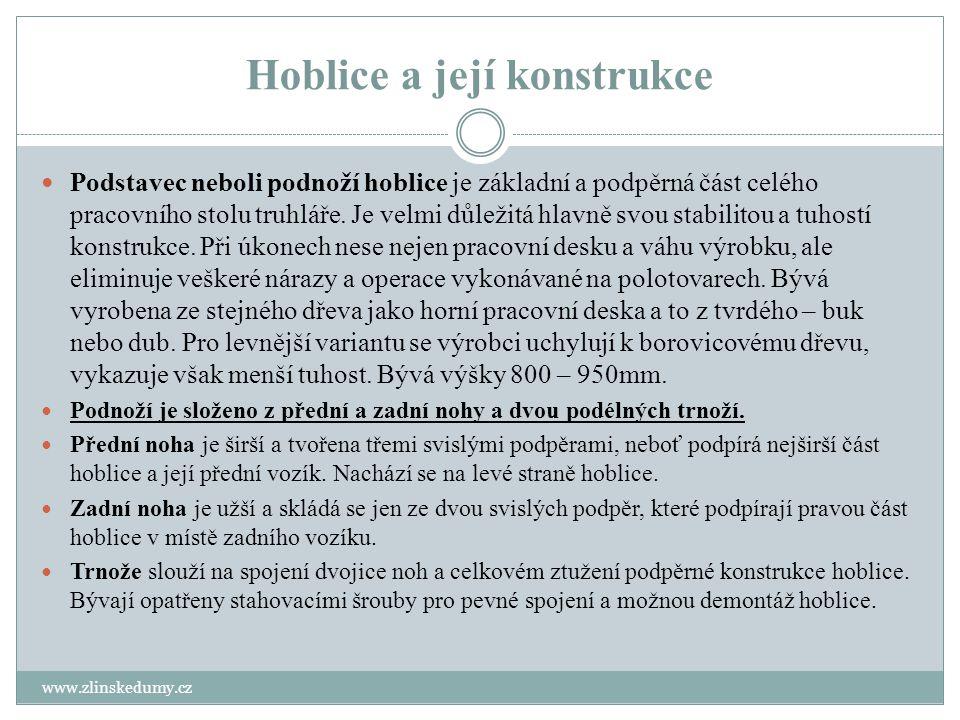 Hoblice a její konstrukce www.zlinskedumy.cz Podstavec neboli podnoží hoblice je základní a podpěrná část celého pracovního stolu truhláře. Je velmi d