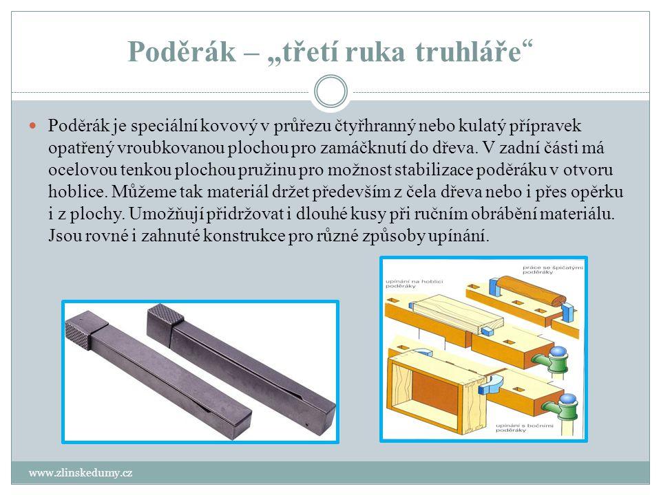 """Poděrák – """"třetí ruka truhláře """" www.zlinskedumy.cz Poděrák je speciální kovový v průřezu čtyřhranný nebo kulatý přípravek opatřený vroubkovanou ploch"""