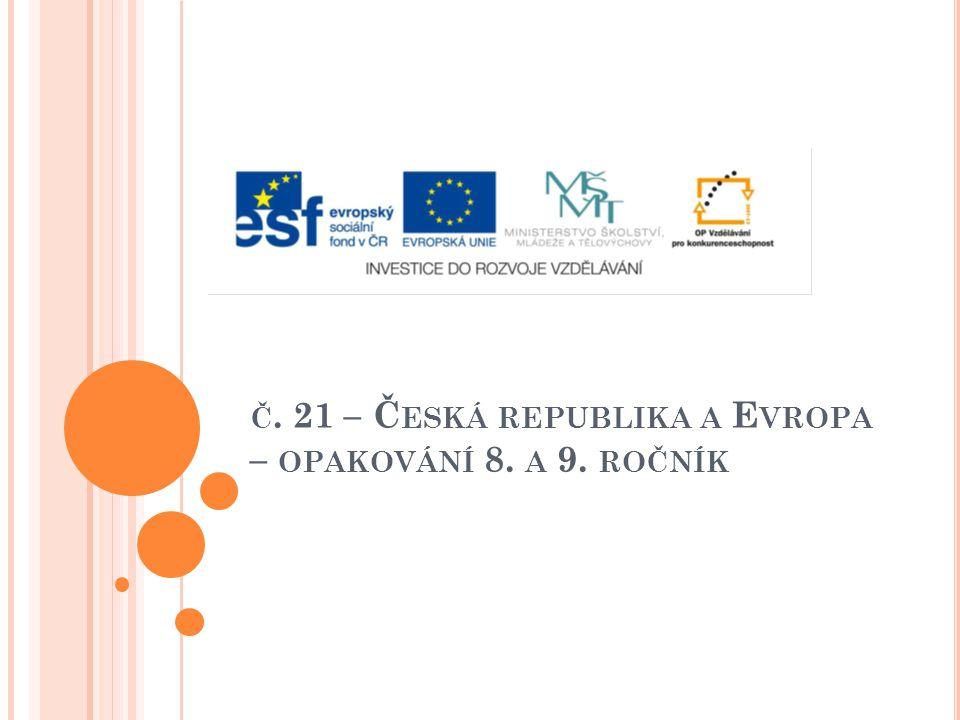 Č. 21 – Č ESKÁ REPUBLIKA A E VROPA – OPAKOVÁNÍ 8. A 9. ROČNÍK