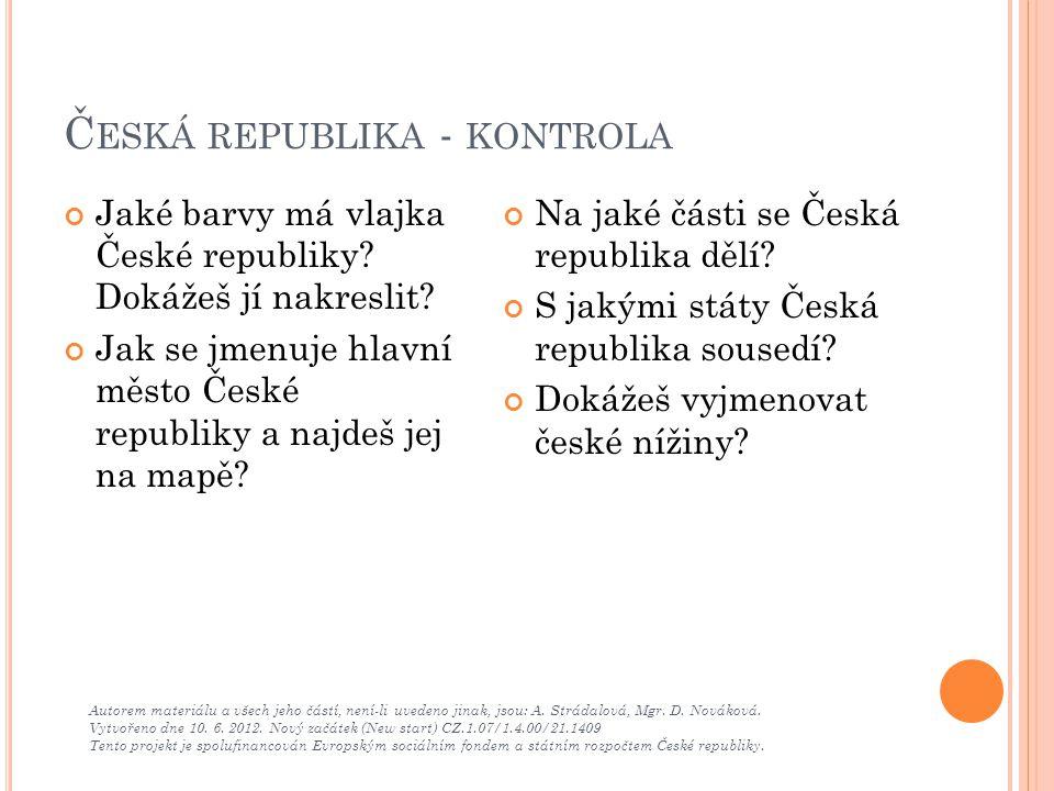 Č ESKÁ REPUBLIKA - KONTROLA Autorem materiálu a všech jeho částí, není-li uvedeno jinak, jsou: A. Strádalová, Mgr. D. Nováková. Vytvořeno dne 10. 6. 2